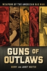 Guns of Outlaws : Weapons of the American Bad Man - Book