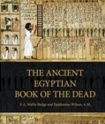 The Ancient Egyptian Book of the Dead : Prayers, Incantations, and Other Texts from the Book of the Dead - Book
