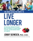 The Most Effective Ways to Live Longer : The Surprising, Unbiased Truth About What You Should Do to Prevent Disease, Feel Great, and Have Optimum Health and Longevity - Book