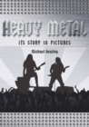 Heavy Metal : The Story in Pictures - Book