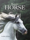 Majestic Horse : Nobility, Beauty, and Spirit - Book