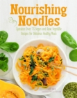 Nourishing Noodles : Spiralize 75 Vegan and Raw Vegetable Recipes for Delicious Healthy Meals - Book