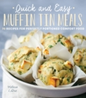 Quick and Easy Muffin Tin Meals : 70 Recipes for Perfectly Portioned Comfort Food - Book