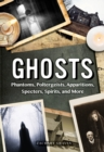 Ghosts : Phantoms, Poltergeists, Apparitions, Specters, Spirits, and More - Book