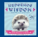 Hedgehog Wisdom : Little Reasons to Smile - Book
