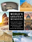 World's Greatest Wonders : From Nature's Special Places to Stunning Masterpieces Created by Outstanding Artists and Architects - Book