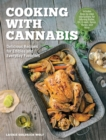 Cooking with Cannabis : Delicious Recipes for Edibles and Everyday Favorites - Includes Step-by-step Instructions for Infusing Butter, Oil, Cream, Syrup, Honey, and More - Book