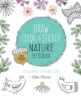 Draw, Color, and Sticker Nature Sketchbook : An Imaginative Illustration Journal - 500 Stickers Included - Book