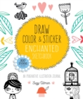 Draw, Color, and Sticker Enchanted Sketchbook : An Imaginative Illustration Journal - 500 Stickers Included - Book