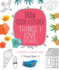 Draw, Color, and Sticker Things I Love Sketchbook : An Imaginative Illustration Journal - 500 Stickers Included - Book