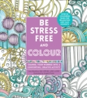 Be Stress-Free and Colour : Channel Your Worries into a Comforting, Creative Activity - Book