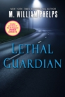 Lethal Guardian: : A Twisted True Story Of Sexual Obsession, Family Betrayal And Murder - eBook