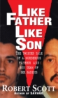 Like Father, Like Son : The Twisted Tale of a Murderous Father and Son Team of Sex Sadists - eBook