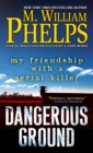 Dangerous Ground : My Friendship with a Serial Killer - Book