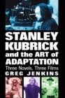 Stanley Kubrick and the Art of Adaptation : Three Novels, Three Films - Book