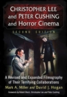 Christopher Lee and Peter Cushing and Horror Cinema : A Revised and Expanded Filmography of Their Terrifying Collaborations - Book