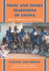 Music and Dance Traditions of Ghana : History, Performance and Teaching - Book