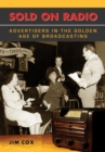 Sold on Radio : Advertisers in the Golden Age of Broadcasting - eBook
