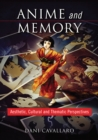 Anime and Memory : Aesthetic, Cultural and Thematic Perspectives - eBook