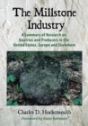 The Millstone Industry : A Summary of Research on Quarries and Producers in the United States, Europe and Elsewhere - eBook
