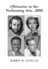 Obituaries in the Performing Arts, 2008 : Film, Television, Radio, Theatre, Dance, Music, Cartoons and Pop Culture - eBook