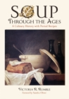 Soup Through the Ages : A Culinary History with Period Recipes - eBook