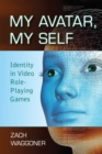 My Avatar, My Self : Identity in Video Role-Playing Games - eBook