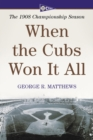 When the Cubs Won It All : The 1908 Championship Season - eBook