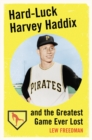 Hard-Luck Harvey Haddix and the Greatest Game Ever Lost - eBook