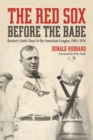 The Red Sox Before the Babe : Boston's Early Days in the American League, 1901-1914 - eBook