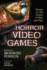 Horror Video Games : Essays on the Fusion of Fear and Play - eBook