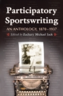 Participatory Sportswriting : An Anthology, 1870-1937 - eBook