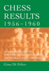 Chess Results, 1956-1960 : A Comprehensive Record with 1,390 Tournament Crosstables and 142 Match Scores, with Sources - eBook