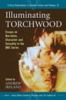 Illuminating Torchwood : Essays on Narrative, Character and Sexuality in the BBC Series - eBook