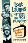 Lost Laughs of '50s and '60s Television : Thirty Sitcoms That Faded Off Screen - eBook