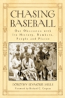 Chasing Baseball : Our Obsession with Its History, Numbers, People and Places - eBook