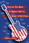 Political Folk Music in America from Its Origins to Bob Dylan - eBook