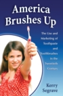 America Brushes Up : The Use and Marketing of Toothpaste and Toothbrushes in the Twentieth Century - eBook