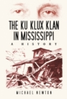 The Ku Klux Klan in Mississippi : A History - eBook