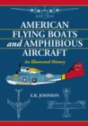 American Flying Boats and Amphibious Aircraft : An Illustrated History - eBook