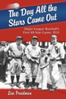 The Day All the Stars Came Out : Major League Baseball's First All-Star Game, 1933 - eBook