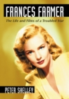 Frances Farmer : The Life and Films of a Troubled Star - eBook