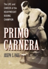Primo Carnera : The Life and Career of the Heavyweight Boxing Champion - eBook
