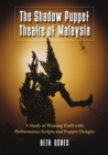 The Shadow Puppet Theatre of Malaysia : A Study of Wayang Kulit with Performance Scripts and Puppet Designs - eBook