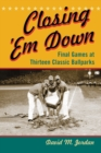 Closing 'Em Down : Final Games at Thirteen Classic Ballparks - eBook
