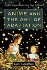Anime and the Art of Adaptation : Eight Famous Works from Page to Screen - eBook