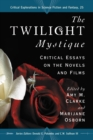The Twilight Mystique : Critical Essays on the Novels and Films - eBook