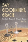 Say Goodnight, Gracie : The Last Years of Network Radio - eBook