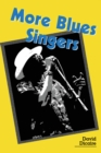 More Blues Singers : Biographies of 50 Artists from the Later 20th Century - eBook