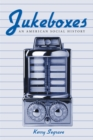 Jukeboxes : An American Social History - eBook